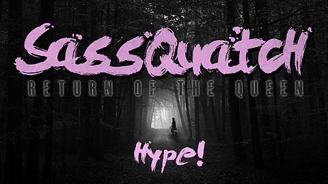 Sassquatch: Return of the Queen